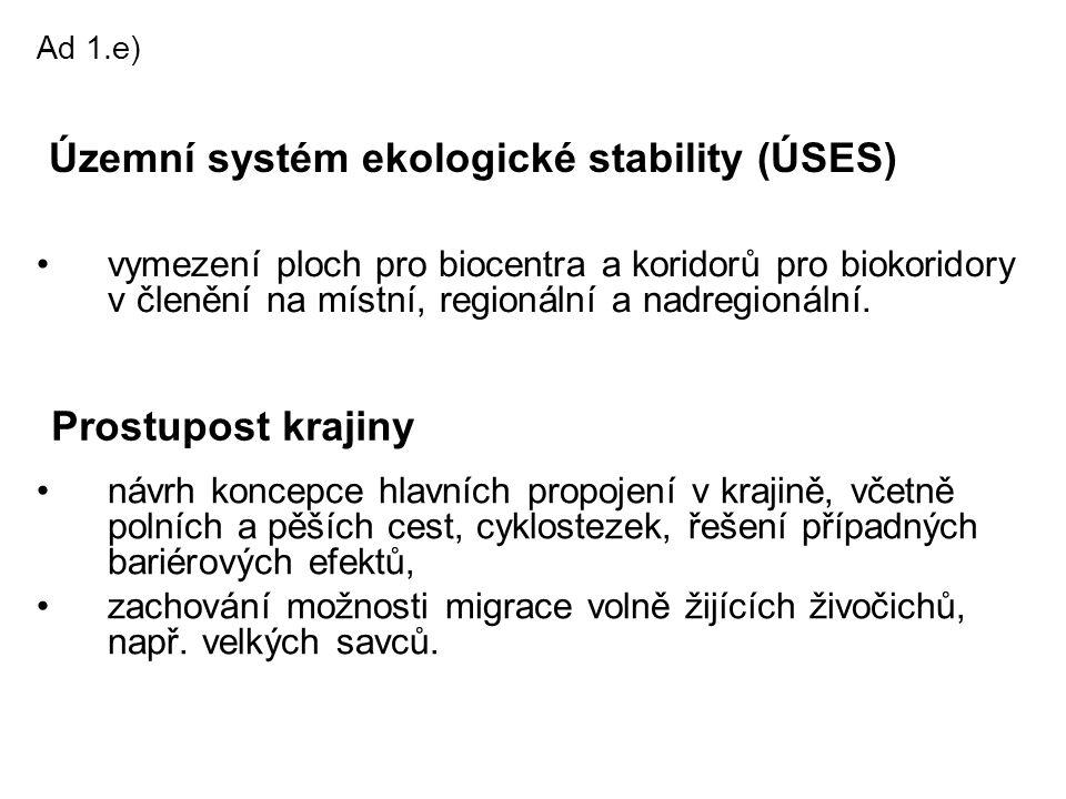 •vymezení ploch pro biocentra a koridorů pro biokoridory v členění na místní, regionální a nadregionální. Ad 1.e) Územní systém ekologické stability (