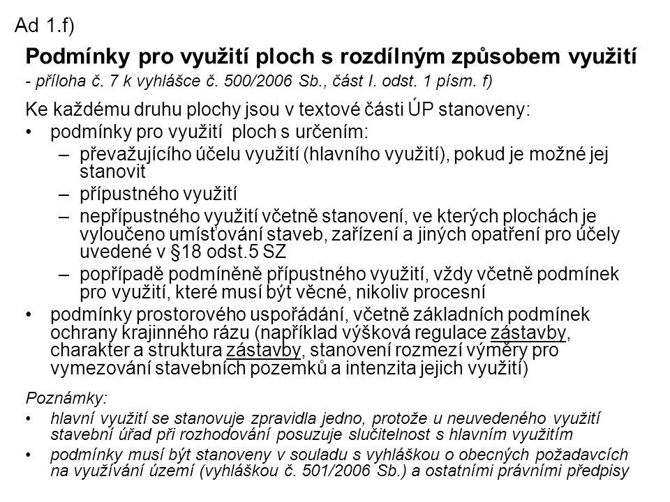 Podmínky pro využití ploch s rozdílným způsobem využití - příloha č. 7 k vyhlášce č. 500/2006 Sb., část I. odst. 1 písm. f) Ke každému druhu plochy js