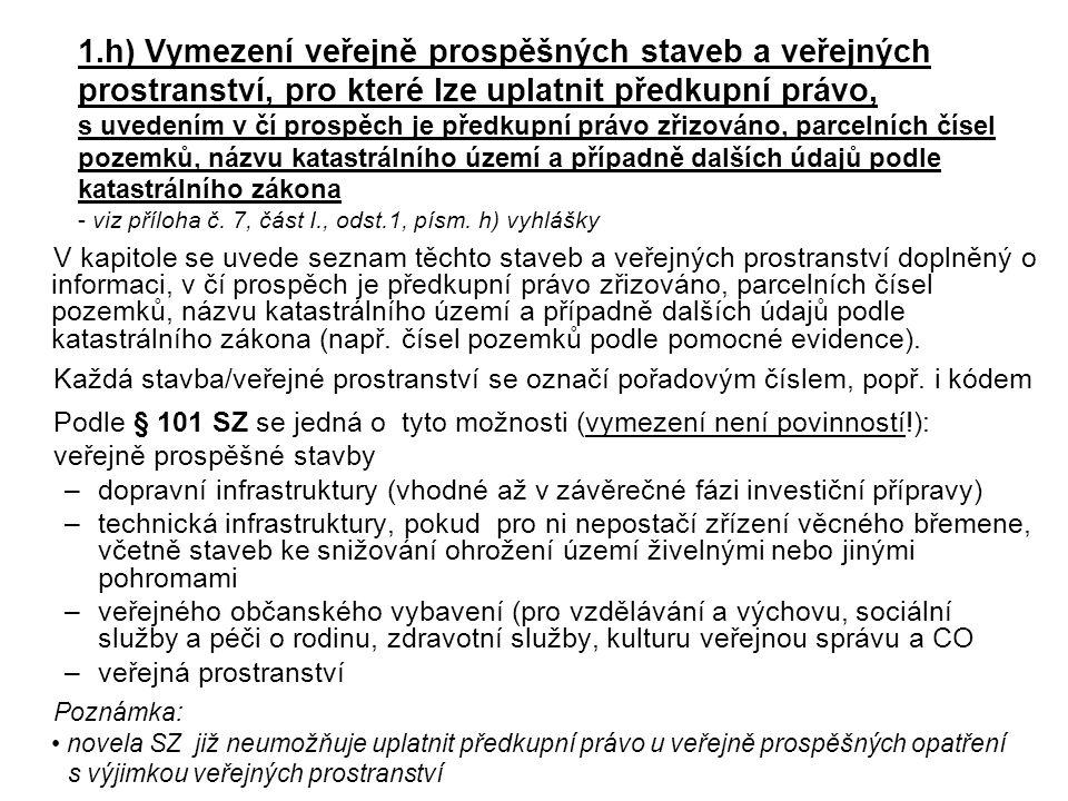 1.h) Vymezení veřejně prospěšných staveb a veřejných prostranství, pro které lze uplatnit předkupní právo, s uvedením v čí prospěch je předkupní právo