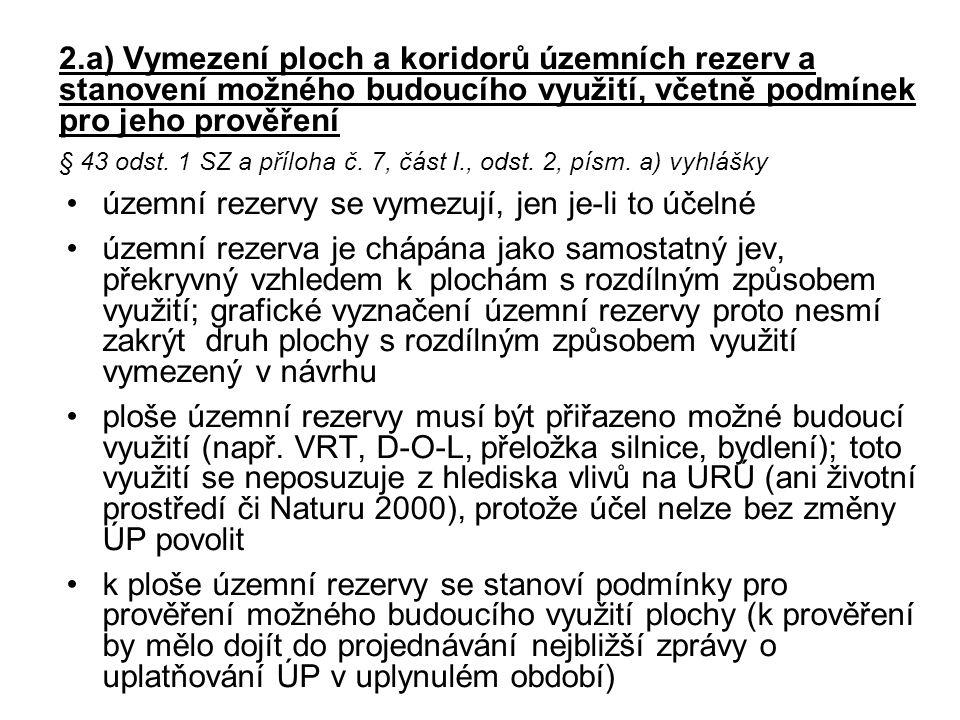 2.a) Vymezení ploch a koridorů územních rezerv a stanovení možného budoucího využití, včetně podmínek pro jeho prověření § 43 odst. 1 SZ a příloha č.