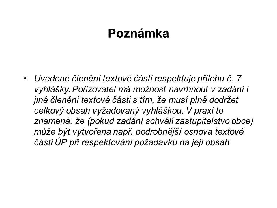 Poznámka •Uvedené členění textové části respektuje přílohu č. 7 vyhlášky. Pořizovatel má možnost navrhnout v zadání i jiné členění textové části s tím