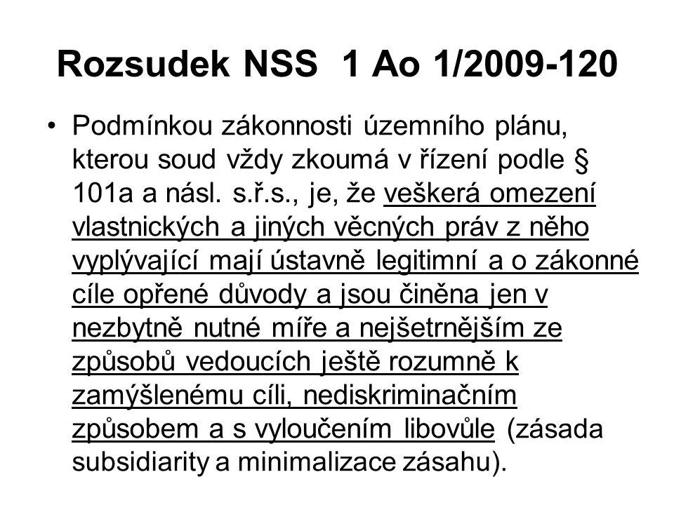 Rozsudek NSS 1 Ao 1/2009-120 •Podmínkou zákonnosti územního plánu, kterou soud vždy zkoumá v řízení podle § 101a a násl. s.ř.s., je, že veškerá omezen