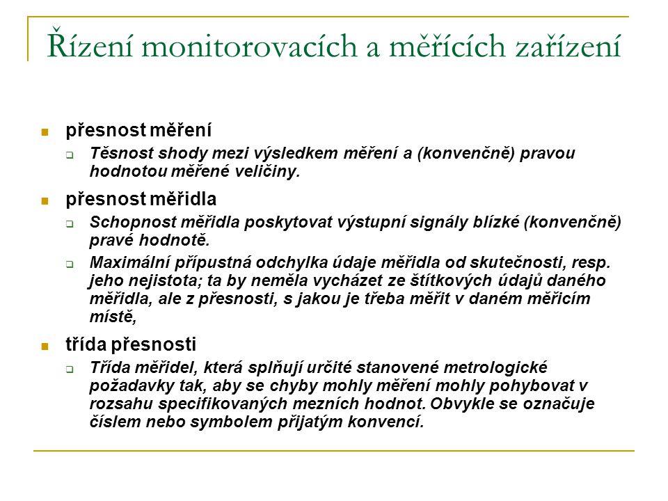 Řízení monitorovacích a měřících zařízení  přesnost měření  Těsnost shody mezi výsledkem měření a (konvenčně) pravou hodnotou měřené veličiny.  pře