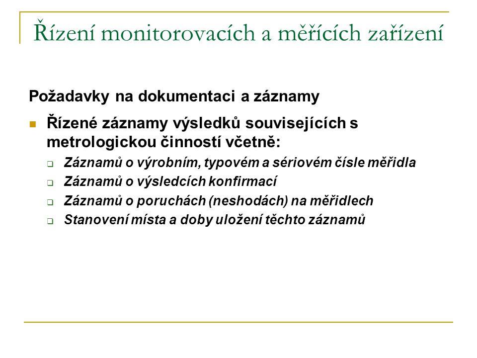 Řízení monitorovacích a měřících zařízení Požadavky na dokumentaci a záznamy  Řízené záznamy výsledků souvisejících s metrologickou činností včetně:
