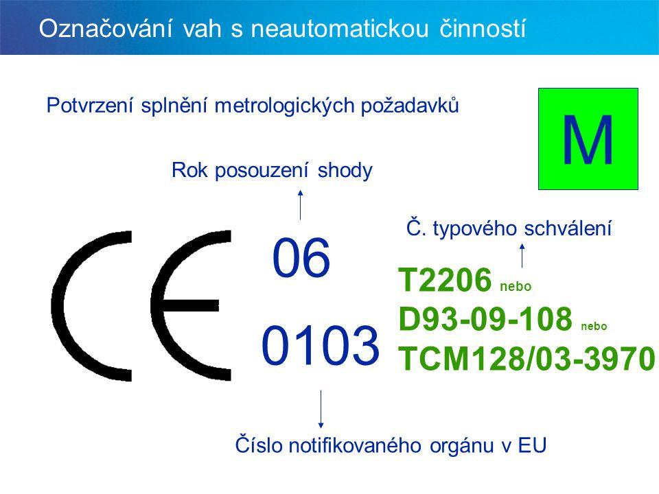 Označování vah s neautomatickou činností 0606 0103 M Rok posouzení shody Číslo notifikovaného orgánu v EU Potvrzení splnění metrologických požadavků T