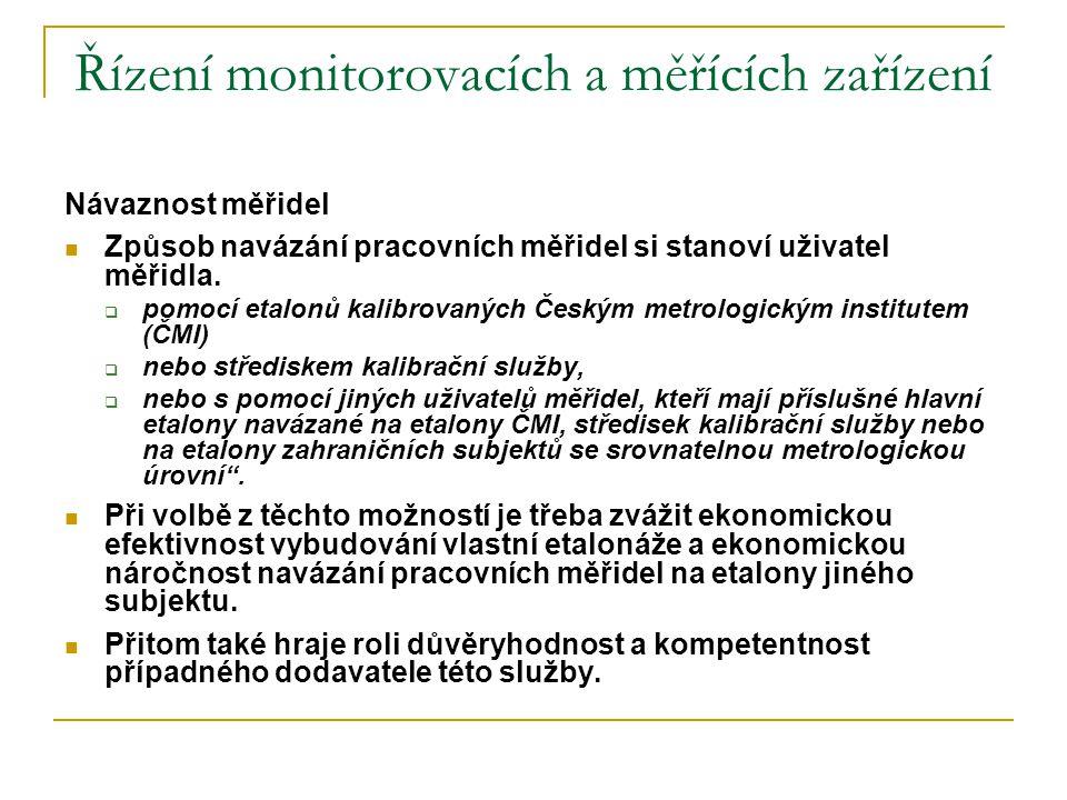 Řízení monitorovacích a měřících zařízení Návaznost měřidel  Způsob navázání pracovních měřidel si stanoví uživatel měřidla.  pomocí etalonů kalibro