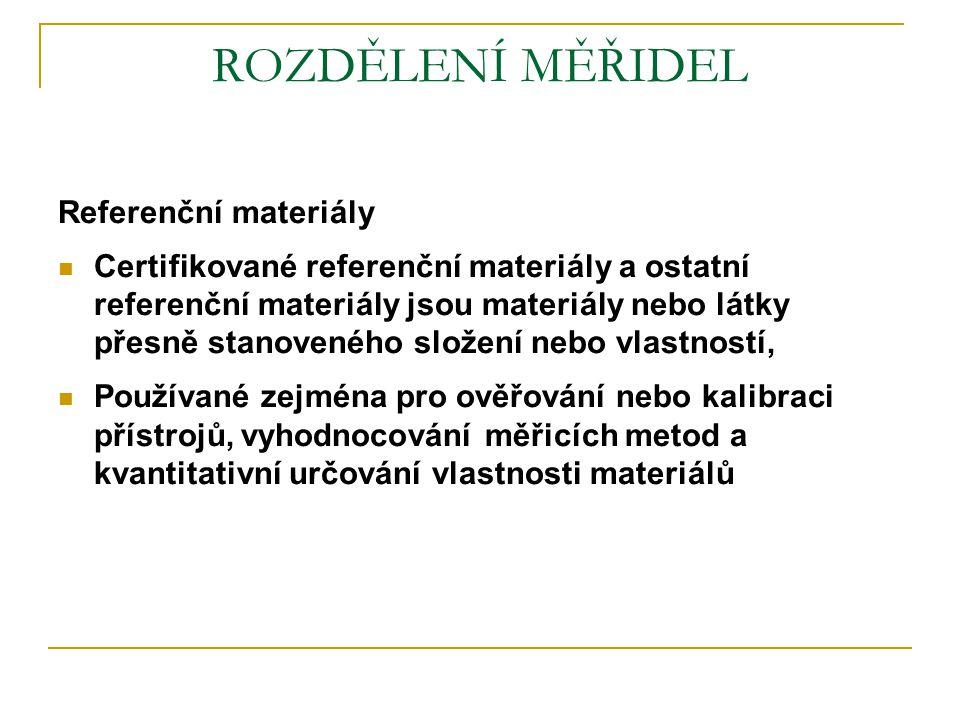 ROZDĚLENÍ MĚŘIDEL Referenční materiály  Certifikované referenční materiály a ostatní referenční materiály jsou materiály nebo látky přesně stanovenéh