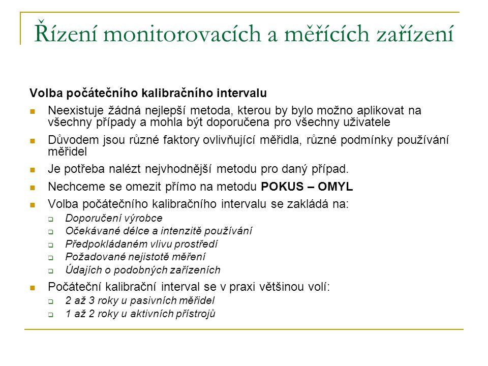 Řízení monitorovacích a měřících zařízení Volba počátečního kalibračního intervalu  Neexistuje žádná nejlepší metoda, kterou by bylo možno aplikovat
