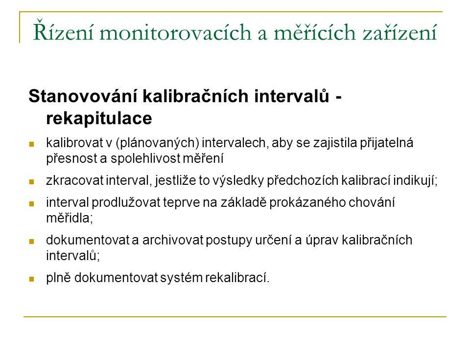 Řízení monitorovacích a měřících zařízení Stanovování kalibračních intervalů - rekapitulace  kalibrovat v (plánovaných) intervalech, aby se zajistila