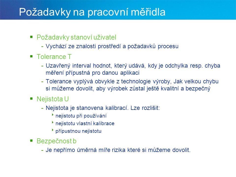 Požadavky na pracovní měřidla  Požadavky stanoví uživatel - Vychází ze znalosti prostředí a požadavků procesu  Tolerance T - Uzavřený interval hodno