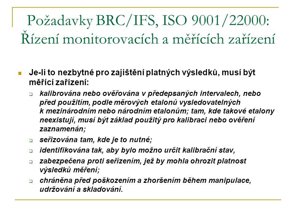 Požadavky BRC/IFS, ISO 9001/22000: Řízení monitorovacích a měřících zařízení  Je-li to nezbytné pro zajištění platných výsledků, musí být měřící zaří