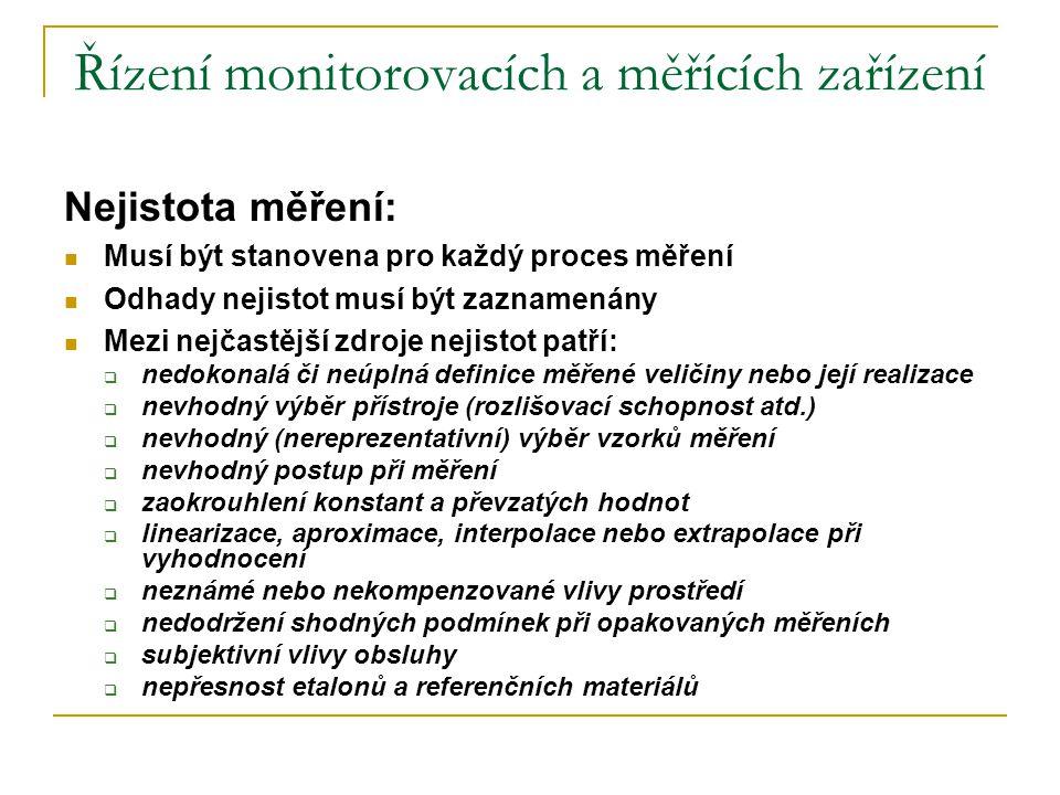 Řízení monitorovacích a měřících zařízení Nejistota měření:  Musí být stanovena pro každý proces měření  Odhady nejistot musí být zaznamenány  Mezi