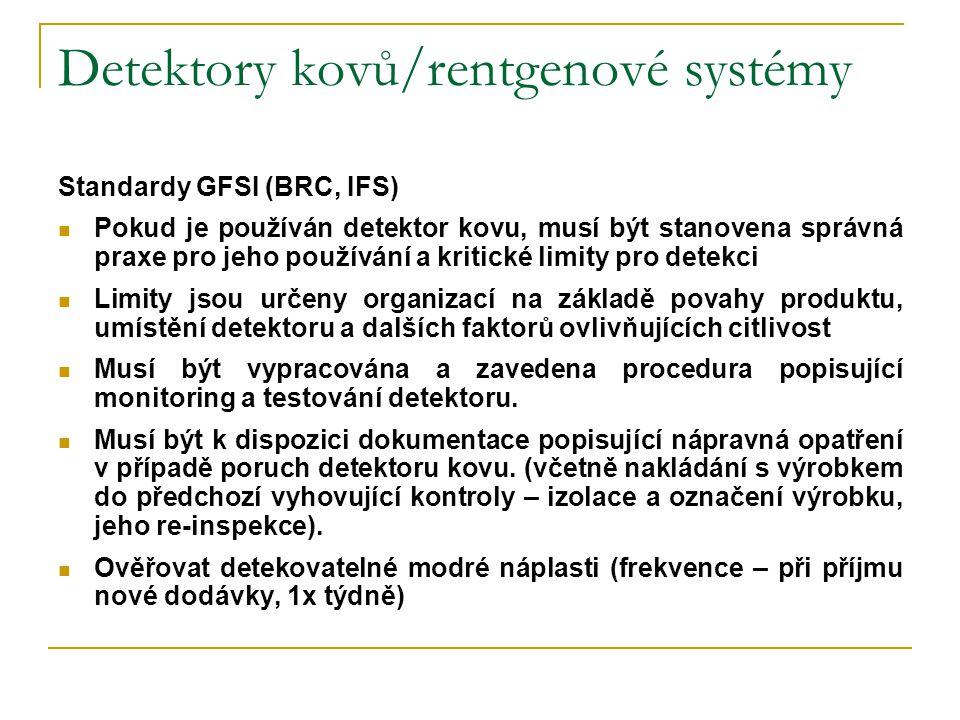 Detektory kovů/rentgenové systémy Standardy GFSI (BRC, IFS)  Pokud je používán detektor kovu, musí být stanovena správná praxe pro jeho používání a k