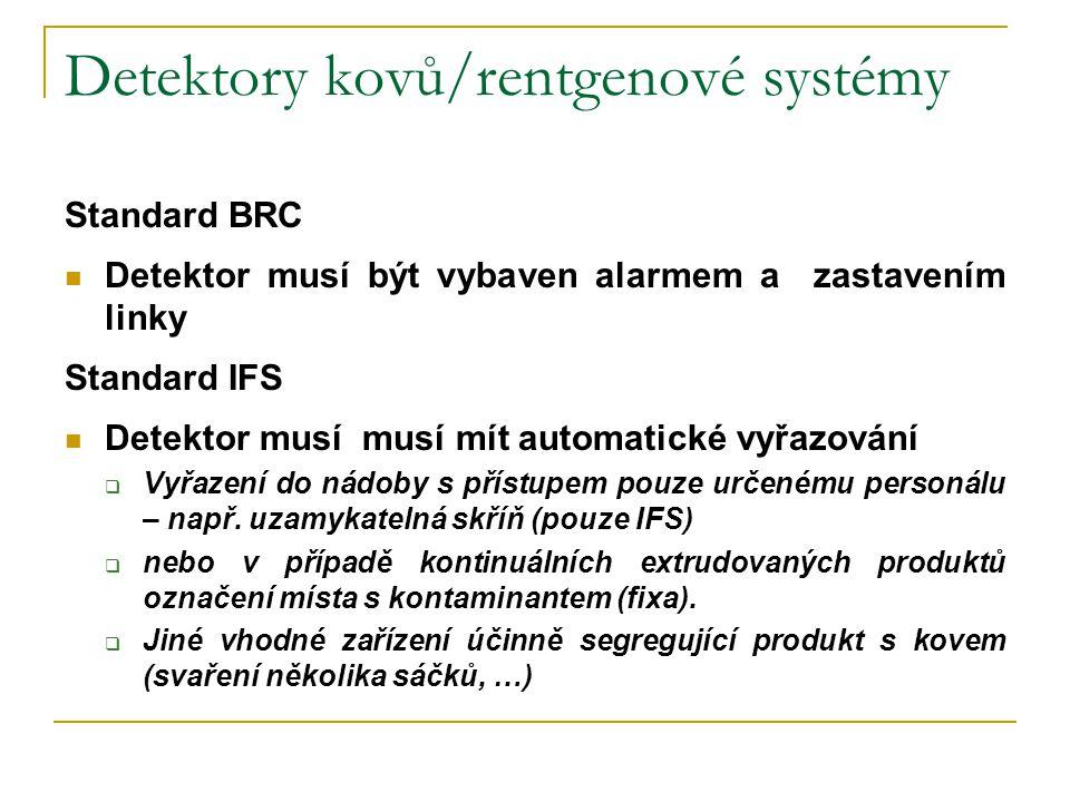 Detektory kovů/rentgenové systémy Standard BRC  Detektor musí být vybaven alarmem a zastavením linky Standard IFS  Detektor musí musí mít automatick
