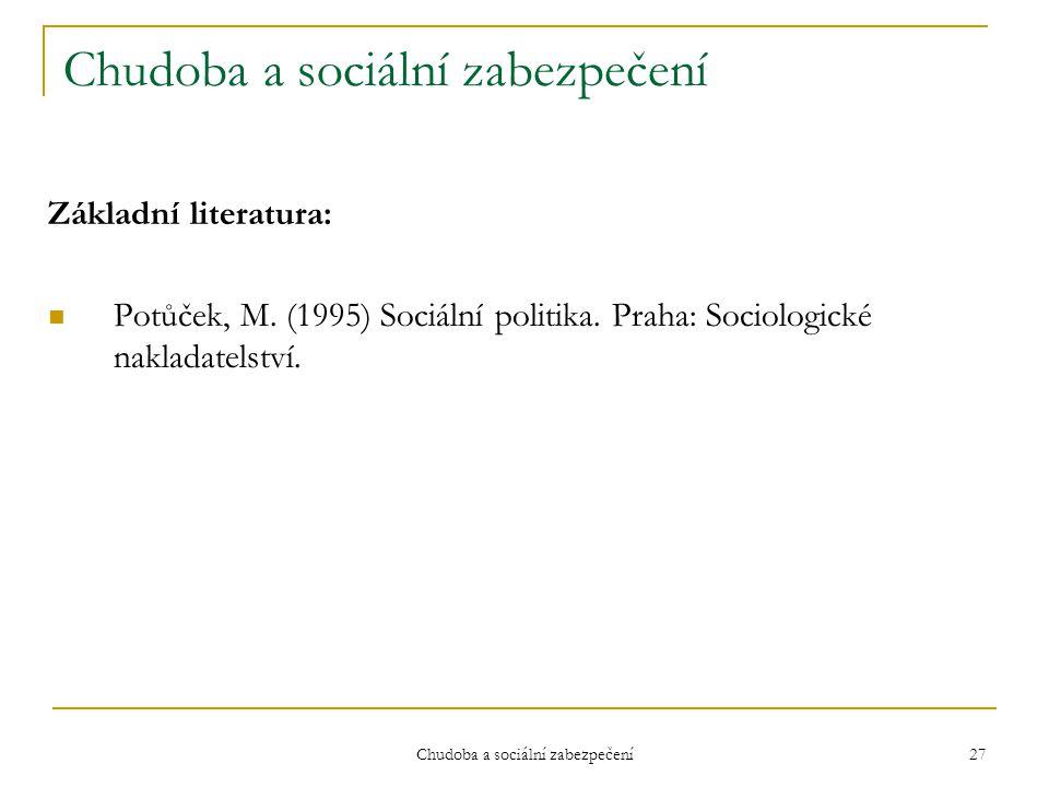 Chudoba a sociální zabezpečení 27 Chudoba a sociální zabezpečení Základní literatura:  Potůček, M. (1995) Sociální politika. Praha: Sociologické nakl
