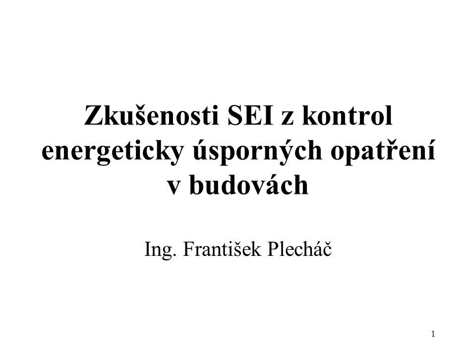 1 Zkušenosti SEI z kontrol energeticky úsporných opatření v budovách Ing. František Plecháč