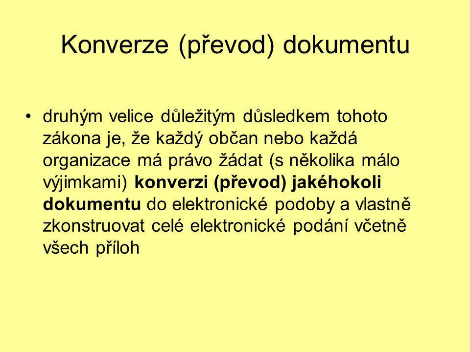 Konverze (převod) dokumentu •druhým velice důležitým důsledkem tohoto zákona je, že každý občan nebo každá organizace má právo žádat (s několika málo