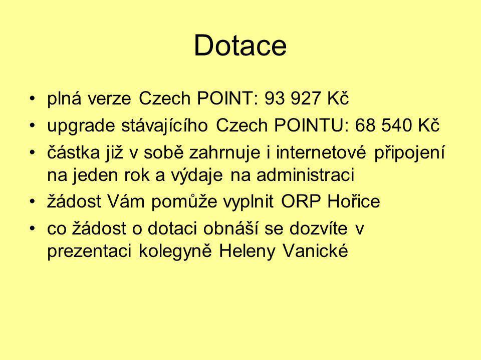 Dotace •plná verze Czech POINT: 93 927 Kč •upgrade stávajícího Czech POINTU: 68 540 Kč •částka již v sobě zahrnuje i internetové připojení na jeden ro