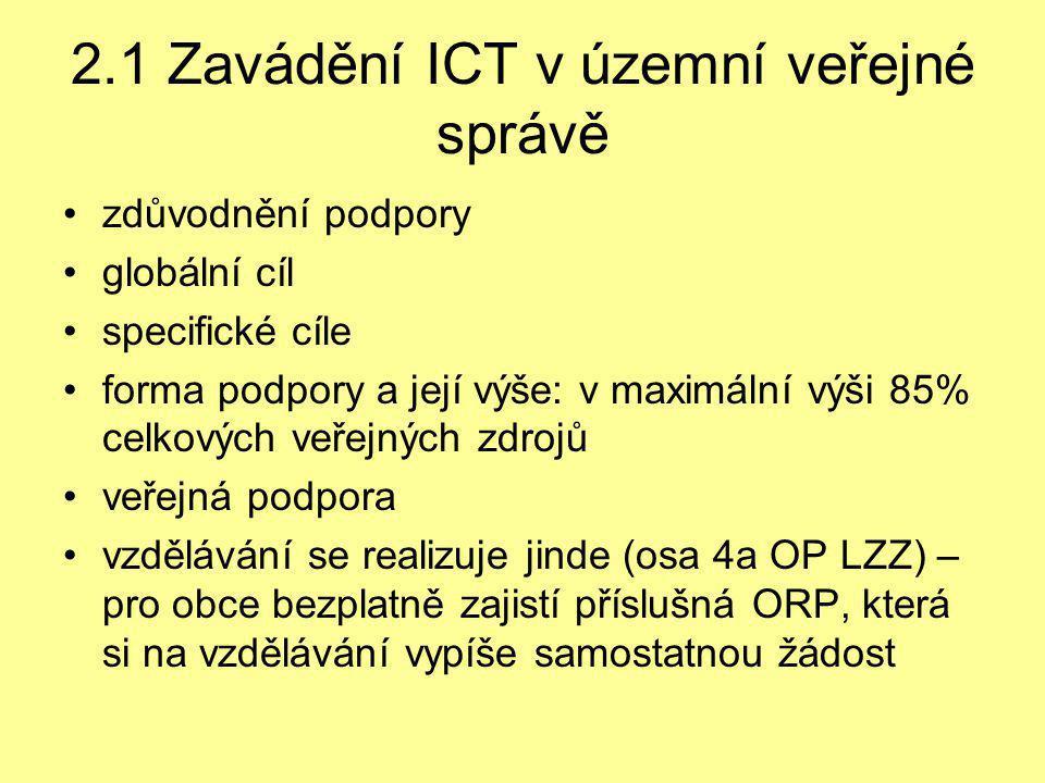 2.1 Zavádění ICT v územní veřejné správě •zdůvodnění podpory •globální cíl •specifické cíle •forma podpory a její výše: v maximální výši 85% celkových