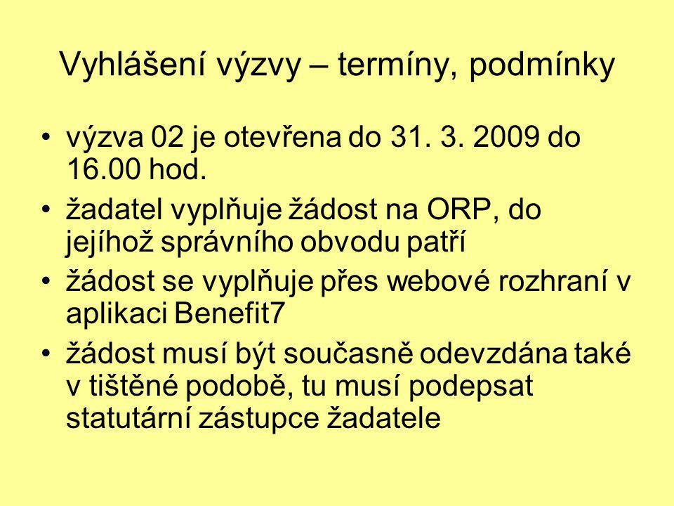 Vyhlášení výzvy – termíny, podmínky •výzva 02 je otevřena do 31. 3. 2009 do 16.00 hod. •žadatel vyplňuje žádost na ORP, do jejíhož správního obvodu pa