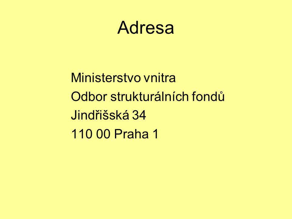 Adresa Ministerstvo vnitra Odbor strukturálních fondů Jindřišská 34 110 00 Praha 1