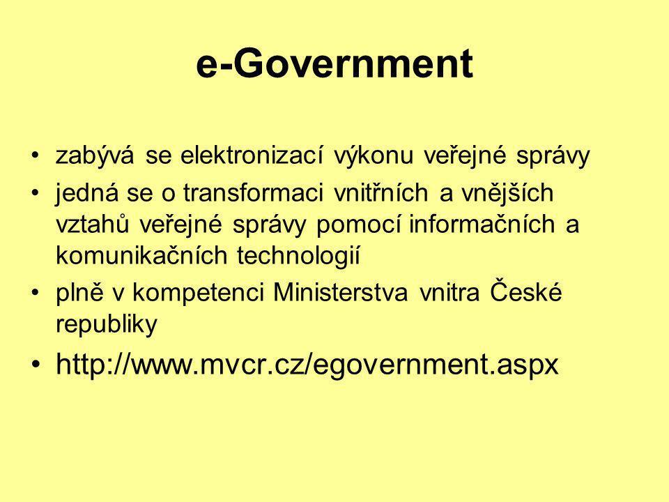 e-Government •zabývá se elektronizací výkonu veřejné správy •jedná se o transformaci vnitřních a vnějších vztahů veřejné správy pomocí informačních a