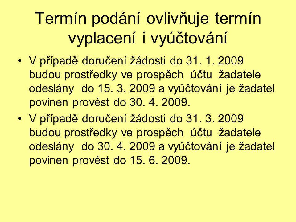 Termín podání ovlivňuje termín vyplacení i vyúčtování •V případě doručení žádosti do 31. 1. 2009 budou prostředky ve prospěch účtu žadatele odeslány d