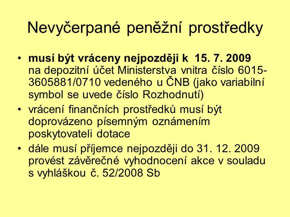 Nevyčerpané peněžní prostředky •musí být vráceny nejpozději k 15. 7. 2009 na depozitní účet Ministerstva vnitra číslo 6015- 3605881/0710 vedeného u ČN