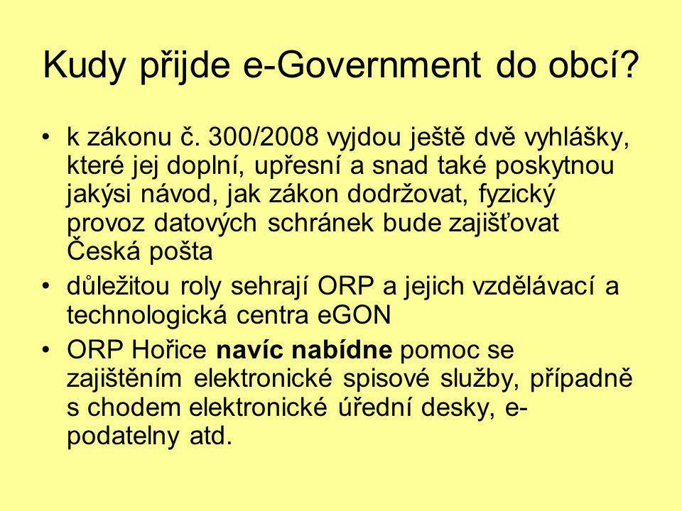 Kudy přijde e-Government do obcí? •k zákonu č. 300/2008 vyjdou ještě dvě vyhlášky, které jej doplní, upřesní a snad také poskytnou jakýsi návod, jak z