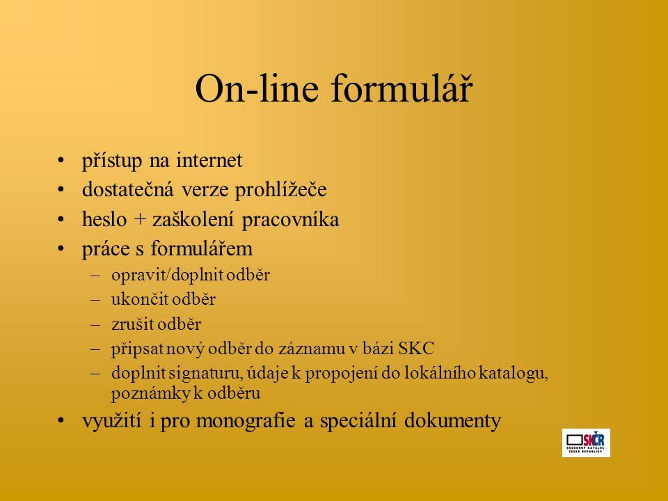 On-line formulář •přístup na internet •dostatečná verze prohlížeče •heslo + zaškolení pracovníka •práce s formulářem –opravit/doplnit odběr –ukončit o