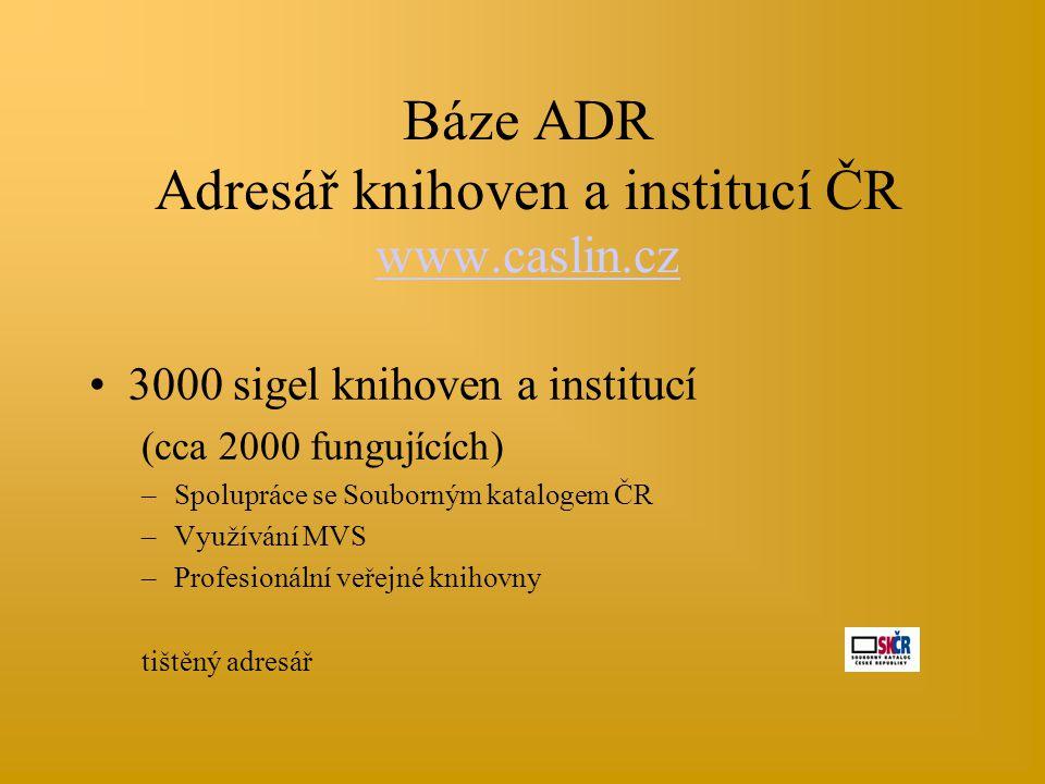 Báze ADR Adresář knihoven a institucí ČR www.caslin.cz www.caslin.cz •3000 sigel knihoven a institucí (cca 2000 fungujících) –Spolupráce se Souborným
