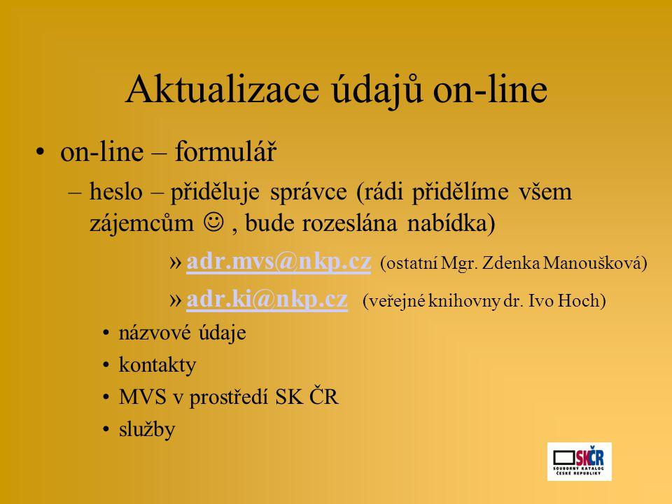Aktualizace údajů on-line •on-line – formulář –heslo – přiděluje správce (rádi přidělíme všem zájemcům , bude rozeslána nabídka) »adr.mvs@nkp.cz (ost