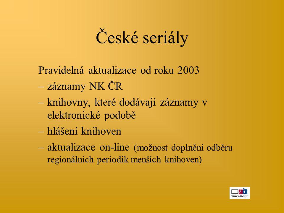 České seriály Pravidelná aktualizace od roku 2003 –záznamy NK ČR –knihovny, které dodávají záznamy v elektronické podobě –hlášení knihoven –aktualizac