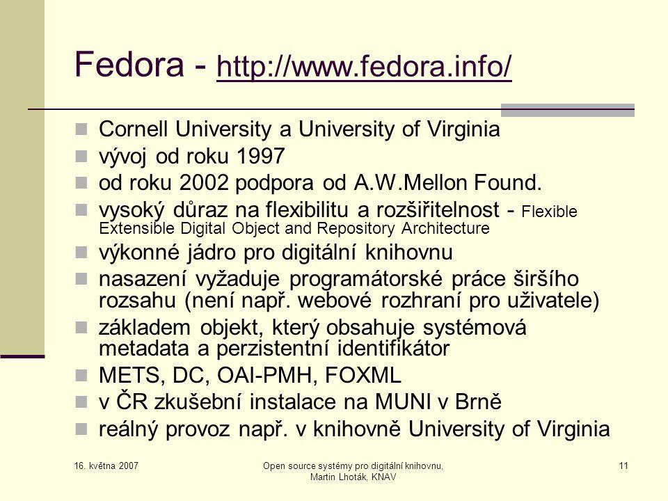 16. května 2007 Open source systémy pro digitální knihovnu, Martin Lhoták, KNAV 11 Fedora - http://www.fedora.info/  Cornell University a University