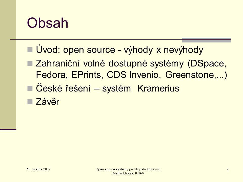 16. května 2007 Open source systémy pro digitální knihovnu, Martin Lhoták, KNAV 2 Obsah  Úvod: open source - výhody x nevýhody  Zahraniční volně dos