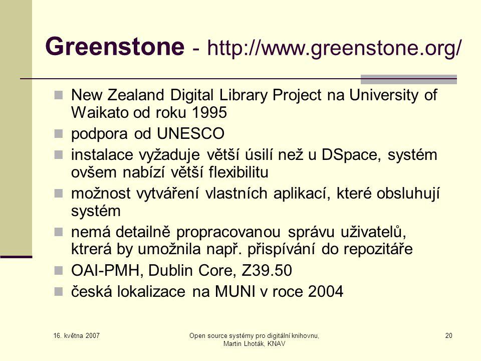 16. května 2007 Open source systémy pro digitální knihovnu, Martin Lhoták, KNAV 20 Greenstone - http://www.greenstone.org/  New Zealand Digital Libra