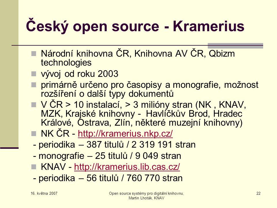 16. května 2007 Open source systémy pro digitální knihovnu, Martin Lhoták, KNAV 22 Český open source - Kramerius  Národní knihovna ČR, Knihovna AV ČR