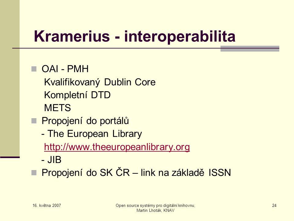 16. května 2007 Open source systémy pro digitální knihovnu, Martin Lhoták, KNAV 24 Kramerius - interoperabilita  OAI - PMH Kvalifikovaný Dublin Core