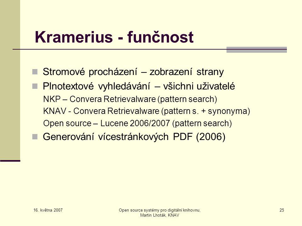 16. května 2007 Open source systémy pro digitální knihovnu, Martin Lhoták, KNAV 25 Kramerius - funčnost  Stromové procházení – zobrazení strany  Pln