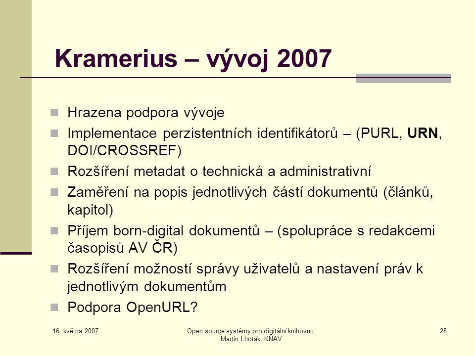 16. května 2007 Open source systémy pro digitální knihovnu, Martin Lhoták, KNAV 28 Kramerius – vývoj 2007  Hrazena podpora vývoje  Implementace perz