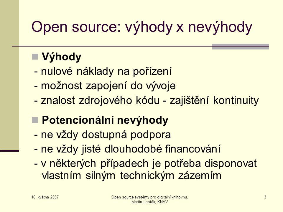 16. května 2007 Open source systémy pro digitální knihovnu, Martin Lhoták, KNAV 3 Open source: výhody x nevýhody  Výhody - nulové náklady na pořízení