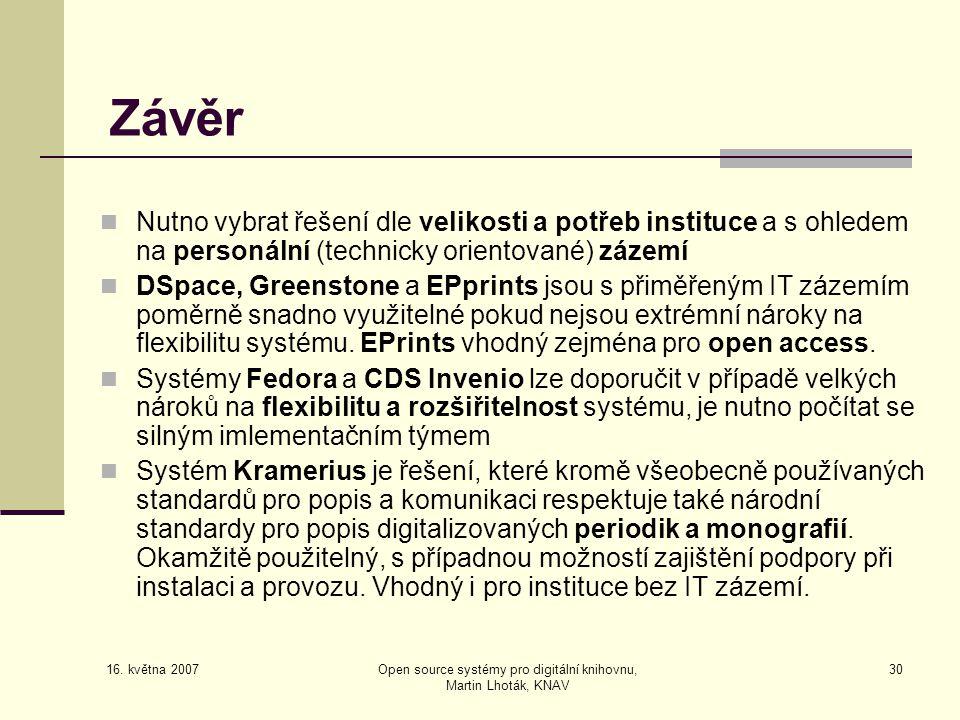 16. května 2007 Open source systémy pro digitální knihovnu, Martin Lhoták, KNAV 30 Závěr  Nutno vybrat řešení dle velikosti a potřeb instituce a s oh