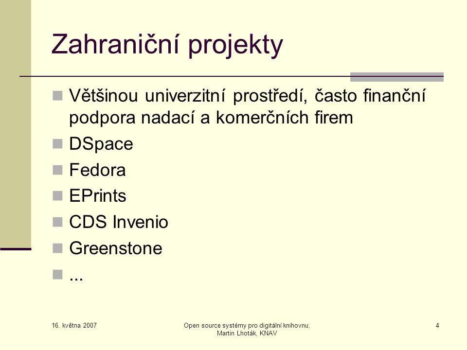 16. května 2007 Open source systémy pro digitální knihovnu, Martin Lhoták, KNAV 4 Zahraniční projekty  Většinou univerzitní prostředí, často finanční
