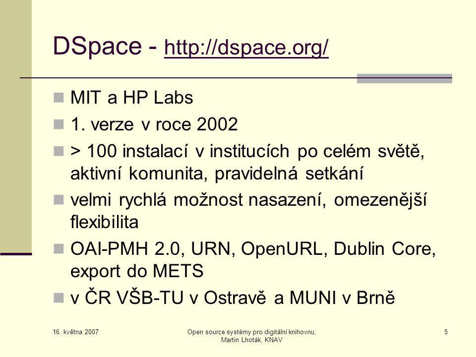 16. května 2007 Open source systémy pro digitální knihovnu, Martin Lhoták, KNAV 5 DSpace - http://dspace.org/  MIT a HP Labs  1. verze v roce 2002 