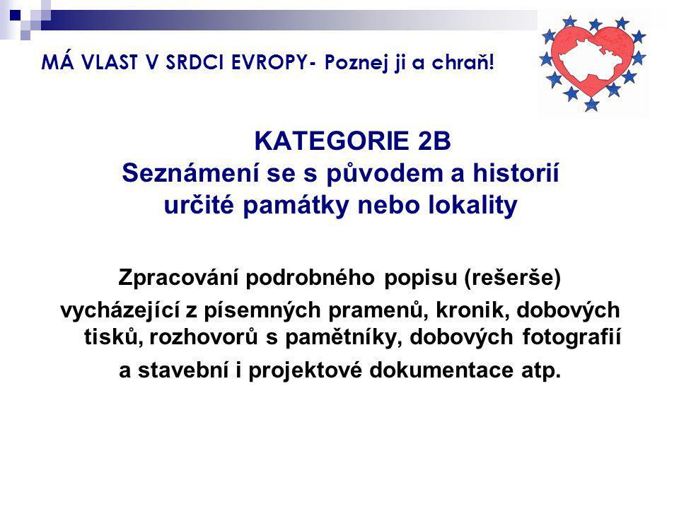 MÁ VLAST V SRDCI EVROPY- Poznej ji a chraň! KATEGORIE 2B Seznámení se s původem a historií určité památky nebo lokality Zpracování podrobného popisu (