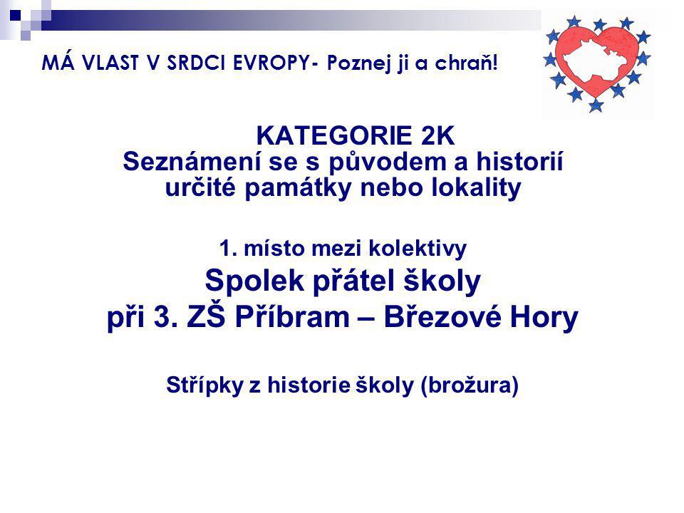 MÁ VLAST V SRDCI EVROPY- Poznej ji a chraň! KATEGORIE 2K Seznámení se s původem a historií určité památky nebo lokality 1. místo mezi kolektivy Spolek