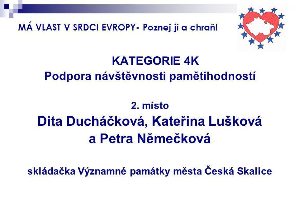 MÁ VLAST V SRDCI EVROPY- Poznej ji a chraň! KATEGORIE 4K Podpora návštěvnosti pamětihodností 2. místo Dita Ducháčková, Kateřina Lušková a Petra Němečk
