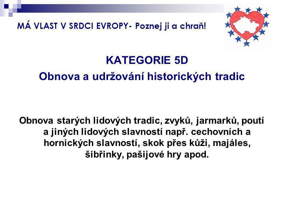 MÁ VLAST V SRDCI EVROPY- Poznej ji a chraň! KATEGORIE 5D Obnova a udržování historických tradic Obnova starých lidových tradic, zvyků, jarmarků, poutí