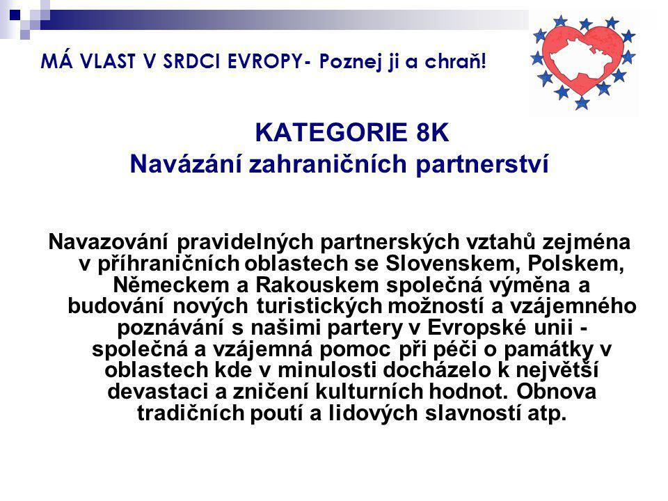 MÁ VLAST V SRDCI EVROPY- Poznej ji a chraň! KATEGORIE 8K Navázání zahraničních partnerství Navazování pravidelných partnerských vztahů zejména v příhr
