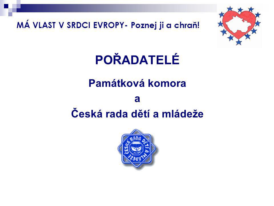MÁ VLAST V SRDCI EVROPY- Poznej ji a chraň! POŘADATELÉ Památková komora a Česká rada dětí a mládeže